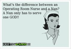 What's the difference between an Operating Room Nurse and a Nun