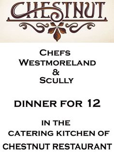 Dinner for 12 by the chefs of Westmoreland & Scully hosted in the catering kitchen on the lower level of Chestnut. Chefs Joe Scully, Josh Weeks, Mike Cash and Doug Dickson will prepare an extraordinary meal. Monday - Thursday only, wine not included.