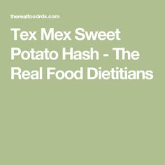Tex Mex Sweet Potato Hash - The Real Food Dietitians