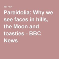 Pareidolia: Why we see faces in hills, the Moon and toasties - BBC News