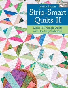 Strip-Smart Quilts II: Make 16 Triangle Quilts with One Easy Technique by Kathy Brown