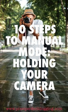 10 Steps to Manual Mode: Holding Your Camera - Pixel Perfect Blogging