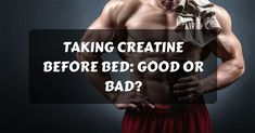 Creatine before bed