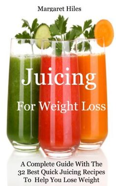 Juicing For Weight Loss: A Complete Guide With The 32 Best Quick Juicing Recipes To Help You Lose Weight by Margaret Juice Diet, Juice Smoothie, Smoothie Drinks, Detox Drinks, Smoothie Recipes, Drink Recipes, Healthy Juices, Healthy Smoothies, Healthy Drinks