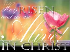 He is Risen and We are Alive