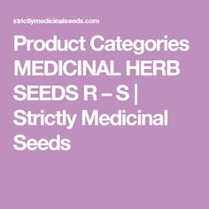 Product Categories  MEDICINAL HERB SEEDS R – S | Strictly Medicinal Seeds