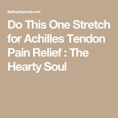 Do This One Stretch for Achilles Tendon Pain Relief : The Hearty Soul