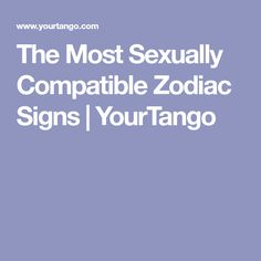 The Most Sexually Compatible Zodiac Signs | YourTango