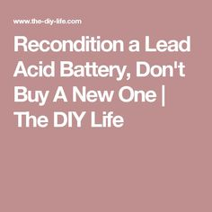 Recondition a Lead Acid Battery, Dont Buy A New One | The DIY Life