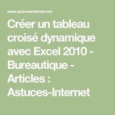 Créer un tableau croisé dynamique avec Excel 2010 - Bureautique - Articles : Astuces-Internet