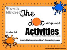 Growth Mindset - The Dot Inspired ActivitiesAfter reading The Dot by Peter Reynolds follow up with Growth Mindset - The Dot Inspired Activities for Grades K-6!  students will learn how they can cultivate a growth mindset and become resilient and successful in life.