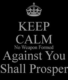 KEEP CALM No Weapon Formed Against You Shall Prosper Poster | John ...
