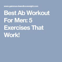 Best Ab Workout For Men: 5 Exercises That Work!