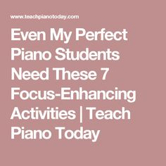 Even My Perfect Piano Students Need These 7 Focus-Enhancing Activities | Teach Piano Today