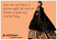"""Sure we can have a movie night, let me run home to grab my crochet bag."""