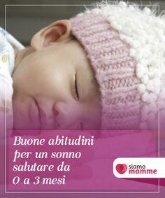 Buone abitudini per un sonno salutare da 0 a 3 mesi   Il benessere di vostro figlio non dipende solo dalla protezione, dall'allattamento e dalla #pulizia, ma anche dalle buone #abitudini #riguardanti il sonno.  #Neonati
