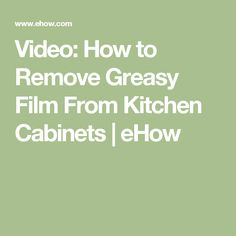 Video: How to Remove Greasy Film From Kitchen Cabinets | eHow