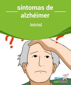 síntomas de alzhéimer inicial   En este artículo te contamos cuáles son los síntomas de alzhéimer inicial para tenerlos en cuenta y no esperar para hacer la consulta con el médico.