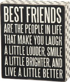 Wood Box Sign - Best Friends Make You Laugh, Smile, Live