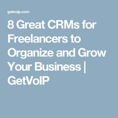 8 Great CRMs for Freelancers to Organize and Grow Your Business | GetVoIP