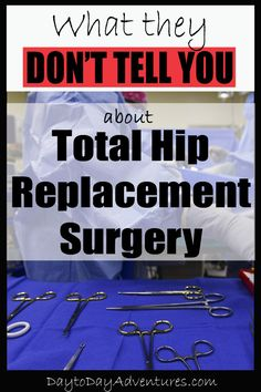 they don't tell you about Hip Replacement Surgery There are things that you just learn as you recover from surgery. Somethings are a surprise! What they don't tell you about Hip Replacement Surgery - From From may refer to: Hip Replacement Exercises, Hip Replacement Recovery, Joint Replacement, Bursitis Hip, Hip Dysplasia, Osteoarthritis Hip, Hip Pain, Back Pain, Knee Pain