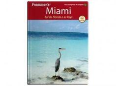 Frommer?s #Miami - Sul da #Flórida e As Keys - Alta #Books #livros #guiadeviagem