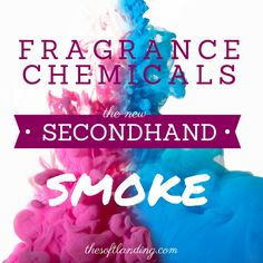 Fragrance Chemicals: The New Secondhand Smoke