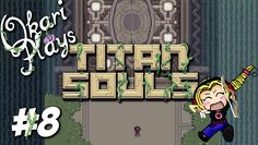 Where Are My Women and Ricearoni?! | Okari Plays Titan Souls #8