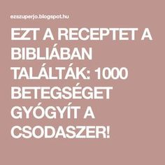 EZT A RECEPTET A BIBLIÁBAN TALÁLTÁK: 1000 BETEGSÉGET GYÓGYÍT A CSODASZER!