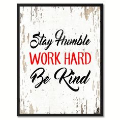 Stay Humble Work Hard Be Kind Inspirational Quote Saying Gift Ideas Home Decor…