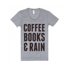 Coffee books & rain! Perfect for a lazy day around the house or at your favorite cafe! Printed on American Apparel Juniors Athletic Tee