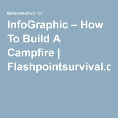 InfoGraphic – How To Build A Campfire   Flashpointsurvival.com