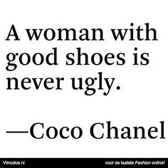 """A woman with good shoes is never ugly"" Coco Chanel www.vimodos.nl"