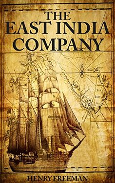 The East India Company: A History From Beginning to End b…
