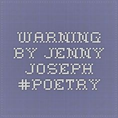 Warning by Jenny Joseph #poetry