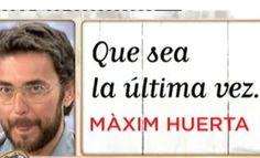 'Que sea la última vez', la última novela de Màxim Huerta, relata la vida de una estrella de televisión 06.05.12  http://www.telecinco.es/quetiempotanfeliz/ultima-vez-novela-Maxim-Huerta_3_1609069133.html