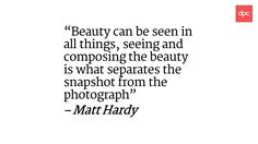 """""""Beauty can be seen in all things, seeing and composing the beauty is what separates the snapshot from the photograph"""" – Matt Hardy Quotes About Photography, Creative People, Motivate Yourself, Separates, All Things, Inspirational Quotes, Motivation, Beauty, Life Coach Quotes"""