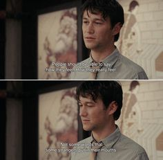 ― (500) Days of Summer (2009)Tom: People should be able to say how they feel. How they really feel. Not some words that some strangers put in their mouths.