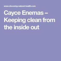 Cayce Enemas – Keeping clean from the inside out