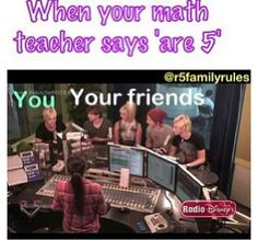 """One time my math teacher said """" what's r+5"""" and I was freaking out inside and my friend and I started laughing."""