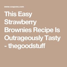 This Easy Strawberry Brownies Recipe Is Outrageously Tasty - thegoodstuff