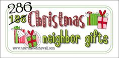 (286 Gift Ideas) Just found another 100 Fun ideas for Neighbor Gifts (or family) to add to our post that already had 186 ideas. Check it out!