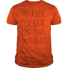 (Top Tshirt Seliing) IM A LOT COOLER ON THE INTERNET [Tshirt design] Hoodies, Funny Tee Shirts