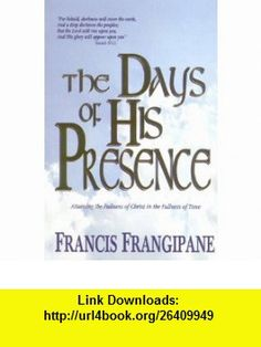 The Days of His Presence (9781886296152) Francis Frangipane , ISBN-10: 1886296154  , ISBN-13: 978-1886296152 ,  , tutorials , pdf , ebook , torrent , downloads , rapidshare , filesonic , hotfile , megaupload , fileserve