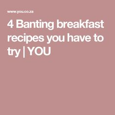 4 Banting breakfast recipes you have to try | YOU