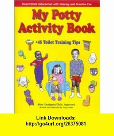 My Potty Activity Book +45 Toilet Training Tips Parent/Child Interaction with Coloring and Creative Fun (9780970822604) Tracy Foote , ISBN-10: 097082260X  , ISBN-13: 978-0970822604 ,  , tutorials , pdf , ebook , torrent , downloads , rapidshare , filesonic , hotfile , megaupload , fileserve