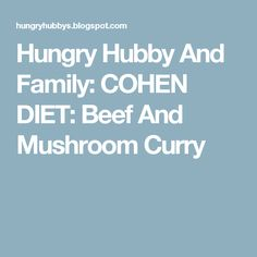 Hungry Hubby And Family: COHEN DIET: Beef And Mushroom Curry