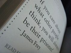 if you care about what other people think , you will always be their prisoner