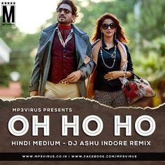Oh Ho Ho (Hindi Medium) - DJ Ashu Indore Remix Latest Song, Oh Ho Ho (Hindi Medium) - DJ Ashu Indore Remix Dj Song, Free Hd Song Oh Ho Ho