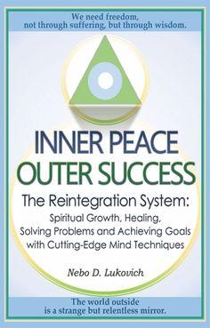 Inner Peace, Outer Success: The Reintegration System: Spiritual Growth, Healing…